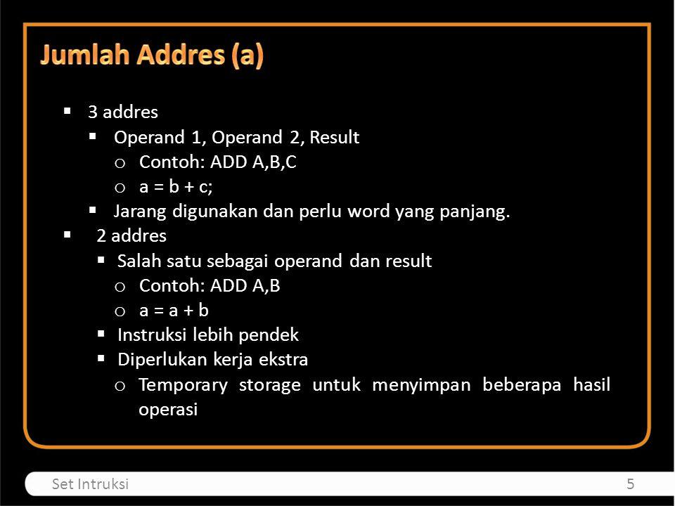  1 addres o Addres kedua Implicit o Biasanya register (accumulator)  0 (zero) addres  semua addres implicit  menggunakan stack o Contoh: push a push b Add pop c o Berarti: c = a + b 6Set Intruksi