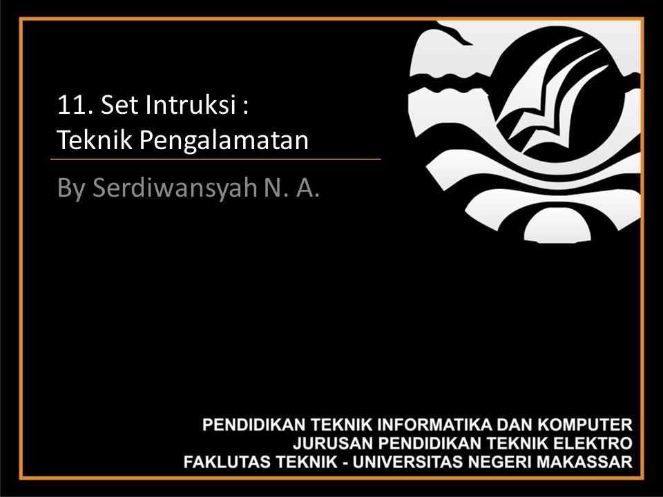 11. Set Intruksi : Teknik Pengalamatan By Serdiwansyah N. A.
