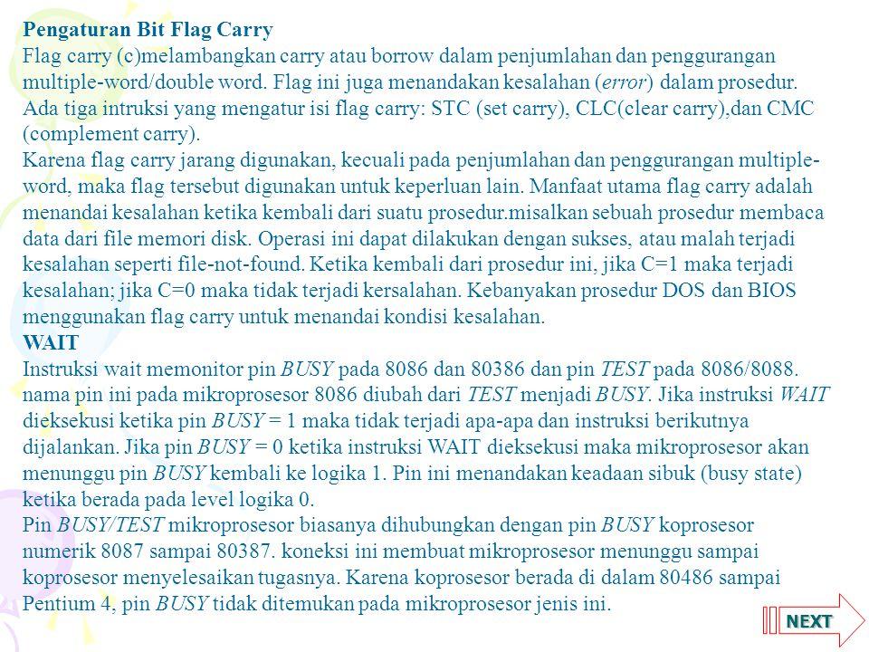 NEXT Pengaturan Bit Flag Carry Flag carry (c)melambangkan carry atau borrow dalam penjumlahan dan penggurangan multiple-word/double word.