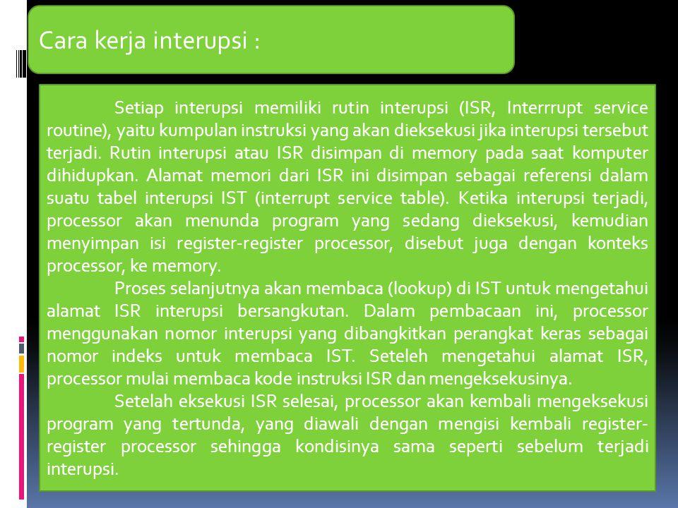 Cara kerja interupsi : Setiap interupsi memiliki rutin interupsi (ISR, Interrrupt service routine), yaitu kumpulan instruksi yang akan dieksekusi jika