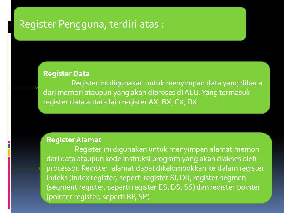Register Status dan Control, terdiri atas : Register penghitung (PC, Program Counter Register) Register ini menyimpan alamat memori (alamat relatif/logika) dari kode instruksi yang sedang dieksekusi.