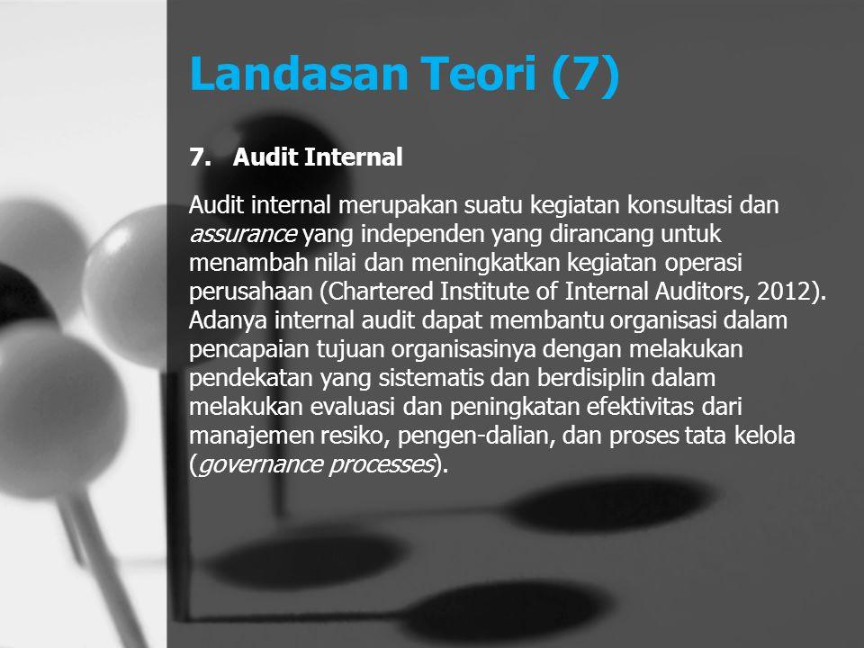Landasan Teori (7) 7. Audit Internal Audit internal merupakan suatu kegiatan konsultasi dan assurance yang independen yang dirancang untuk menambah ni