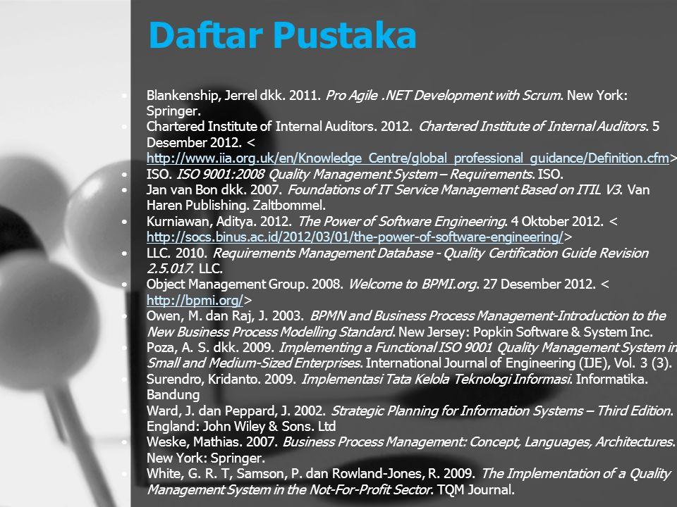 Daftar Pustaka Blankenship, Jerrel dkk. 2011. Pro Agile.NET Development with Scrum. New York: Springer. Chartered Institute of Internal Auditors. 2012