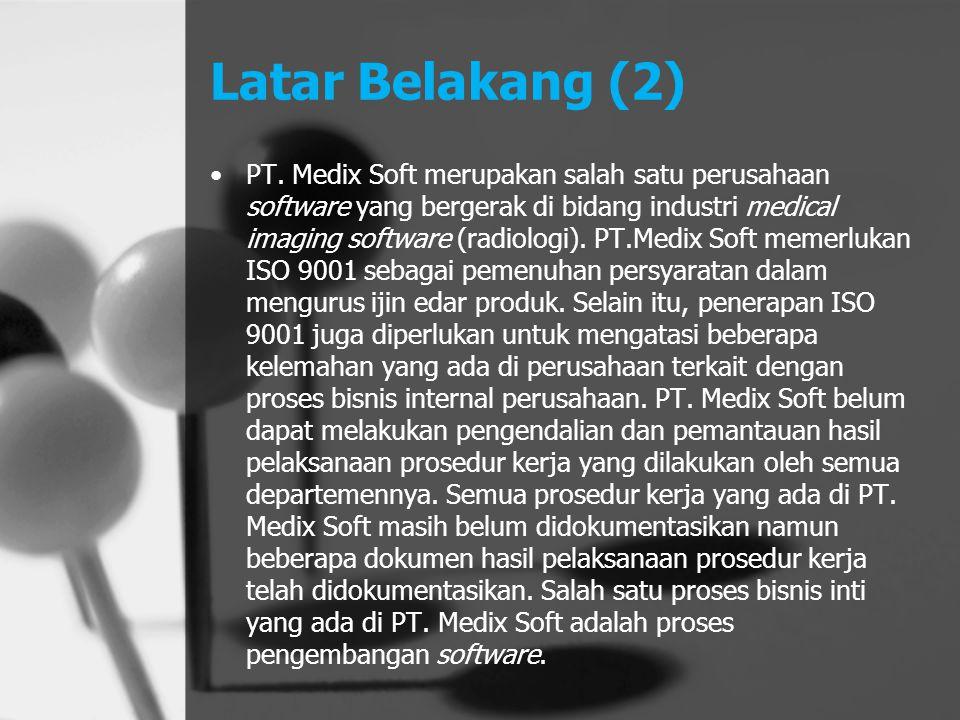 Latar Belakang (3) Hampir keseluruhan proses bisnis pada PT.