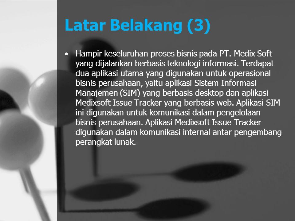 Latar Belakang (4) Berdasarkan permasalahan di atas, tugas akhir ini akan menganalisis dan merancang proses bisnis PT.