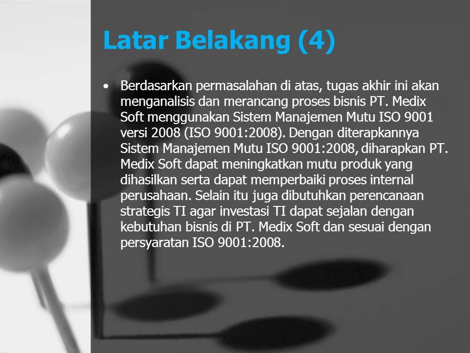 Latar Belakang (4) Berdasarkan permasalahan di atas, tugas akhir ini akan menganalisis dan merancang proses bisnis PT. Medix Soft menggunakan Sistem M