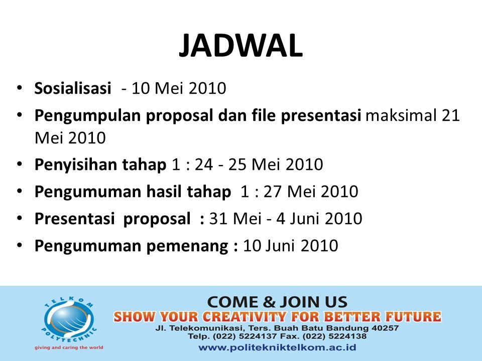 JADWAL Sosialisasi - 10 Mei 2010 Pengumpulan proposal dan file presentasi maksimal 21 Mei 2010 Penyisihan tahap 1 : 24 - 25 Mei 2010 Pengumuman hasil