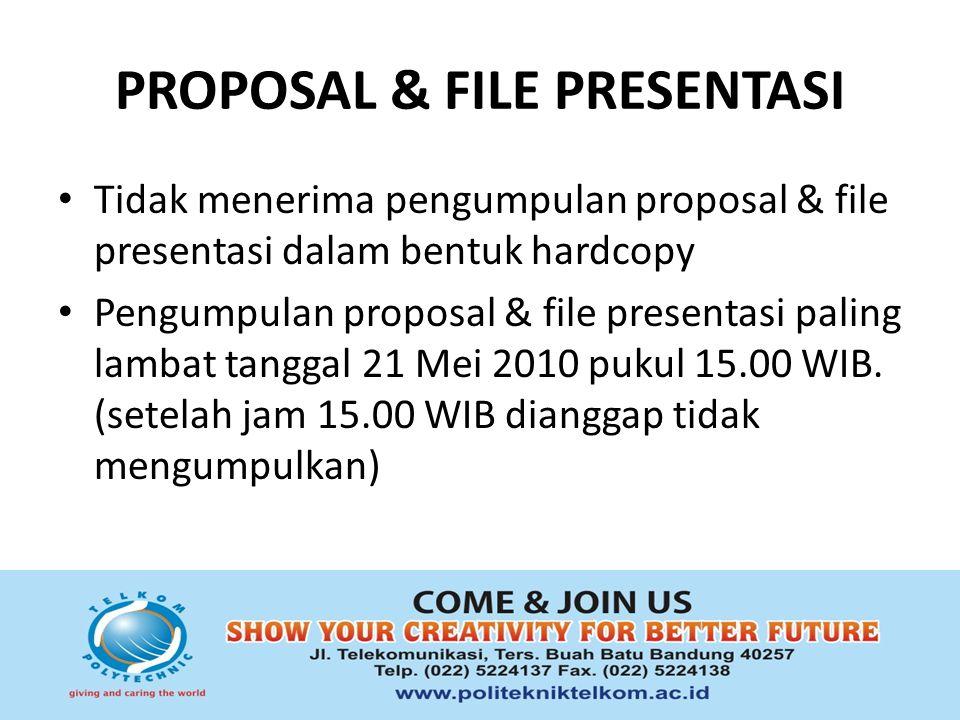 PROPOSAL & FILE PRESENTASI Tidak menerima pengumpulan proposal & file presentasi dalam bentuk hardcopy Pengumpulan proposal & file presentasi paling l