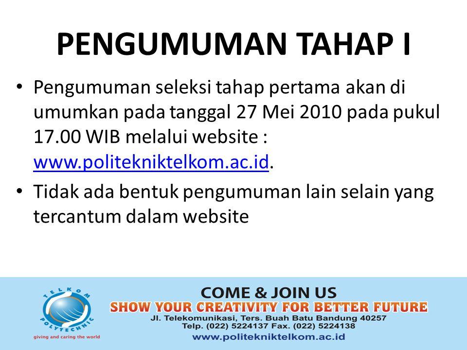 PENGUMUMAN TAHAP I Pengumuman seleksi tahap pertama akan di umumkan pada tanggal 27 Mei 2010 pada pukul 17.00 WIB melalui website : www.politekniktelk
