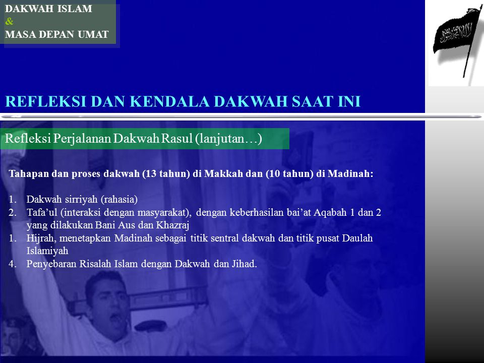 DAKWAH ISLAM & MASA DEPAN UMAT REFLEKSI DAN KENDALA DAKWAH SAAT INI Refleksi Perjalanan Dakwah Rasul (lanjutan…) Tahapan dan proses dakwah (13 tahun)