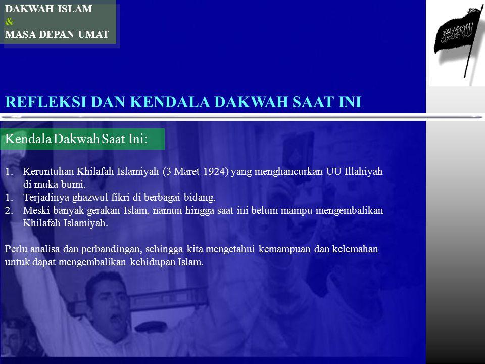 DAKWAH ISLAM & MASA DEPAN UMAT REFLEKSI DAN KENDALA DAKWAH SAAT INI Kendala Dakwah Saat Ini: 1.Keruntuhan Khilafah Islamiyah (3 Maret 1924) yang mengh