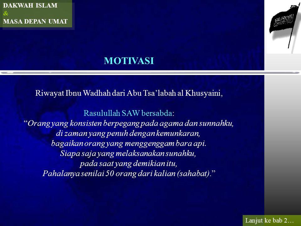 """DAKWAH ISLAM & MASA DEPAN UMAT MOTIVASI Riwayat Ibnu Wadhah dari Abu Tsa'labah al Khusyaini, Rasulullah SAW bersabda: """"Orang yang konsisten berpegang"""