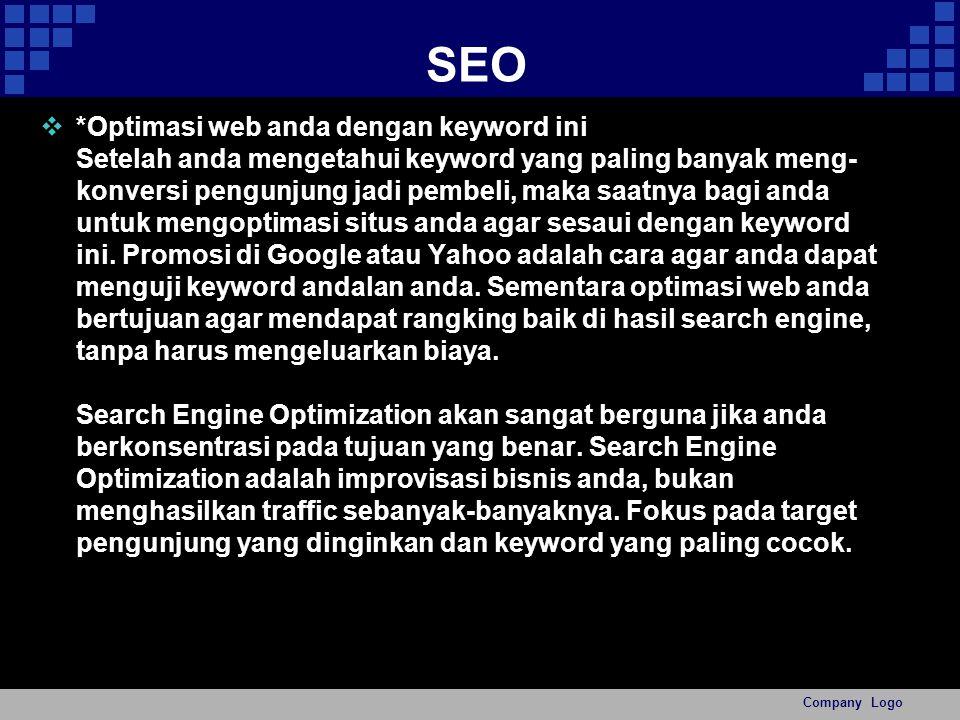 SEO  *Optimasi web anda dengan keyword ini Setelah anda mengetahui keyword yang paling banyak meng- konversi pengunjung jadi pembeli, maka saatnya bagi anda untuk mengoptimasi situs anda agar sesaui dengan keyword ini.