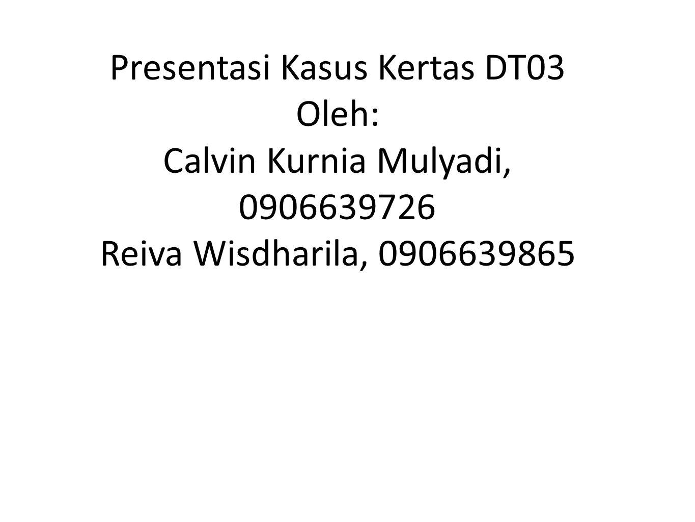 Presentasi Kasus Kertas DT03 Oleh: Calvin Kurnia Mulyadi, 0906639726 Reiva Wisdharila, 0906639865 1