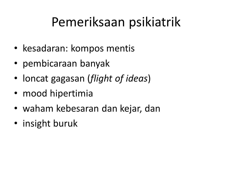 Pemeriksaan psikiatrik kesadaran: kompos mentis pembicaraan banyak loncat gagasan (flight of ideas) mood hipertimia waham kebesaran dan kejar, dan ins