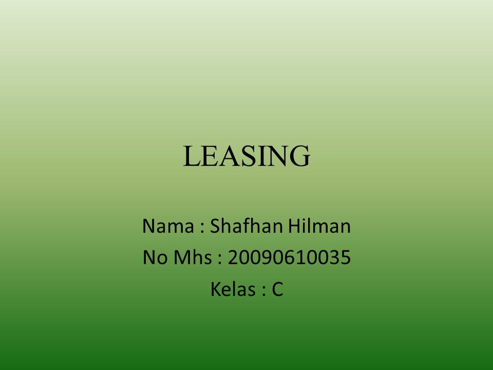 LEASING Nama : Shafhan Hilman No Mhs : 20090610035 Kelas : C