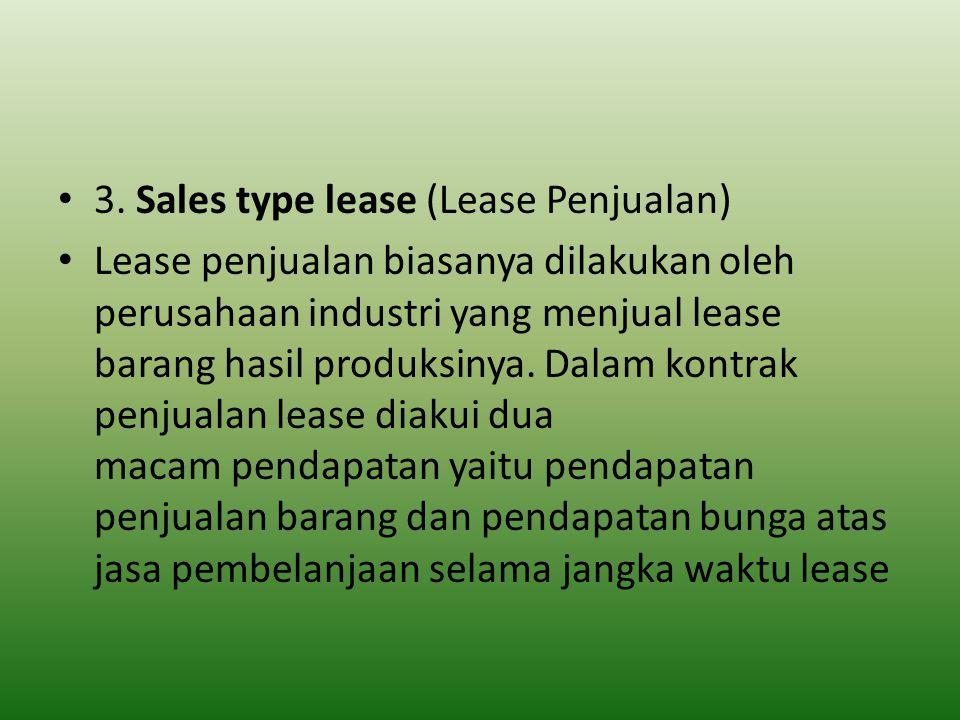 3. Sales type lease (Lease Penjualan) Lease penjualan biasanya dilakukan oleh perusahaan industri yang menjual lease barang hasil produksinya. Dalam k