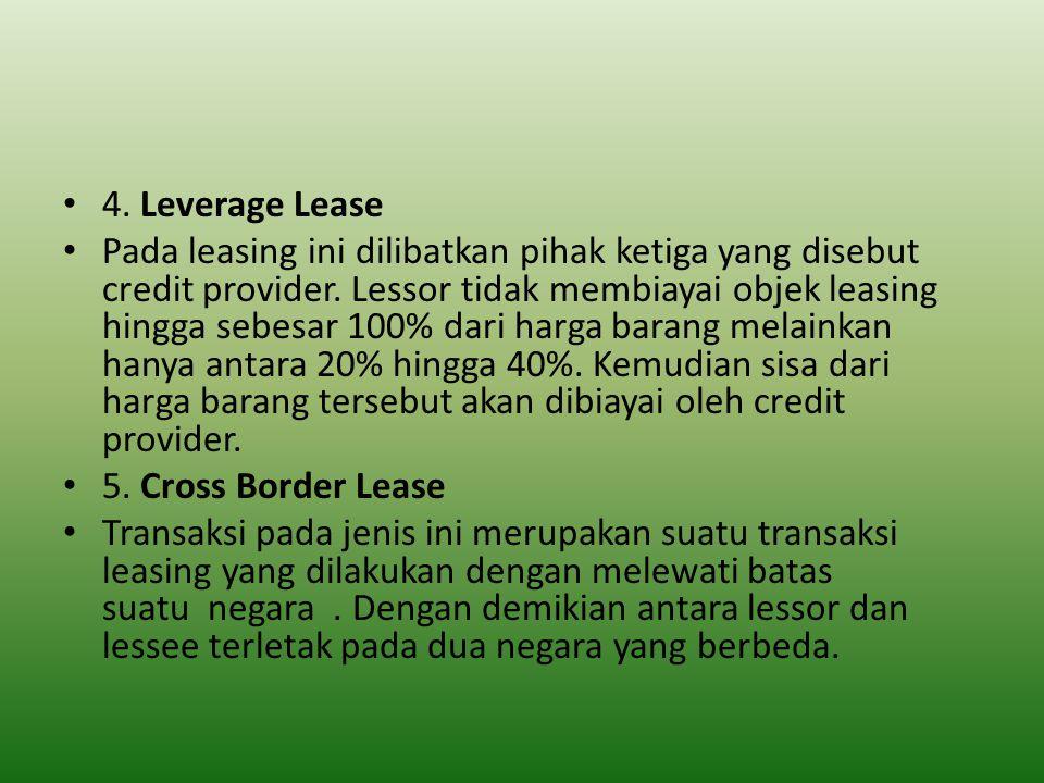4.Leverage Lease Pada leasing ini dilibatkan pihak ketiga yang disebut credit provider.