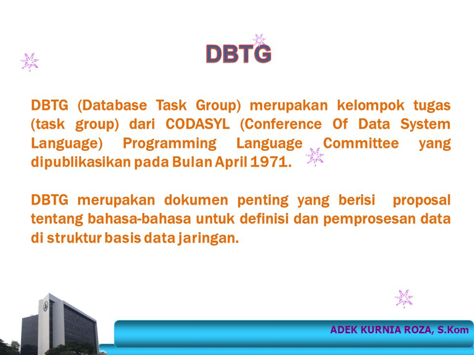 DBTG (Database Task Group) merupakan kelompok tugas (task group) dari CODASYL (Conference Of Data System Language) Programming Language Committee yang