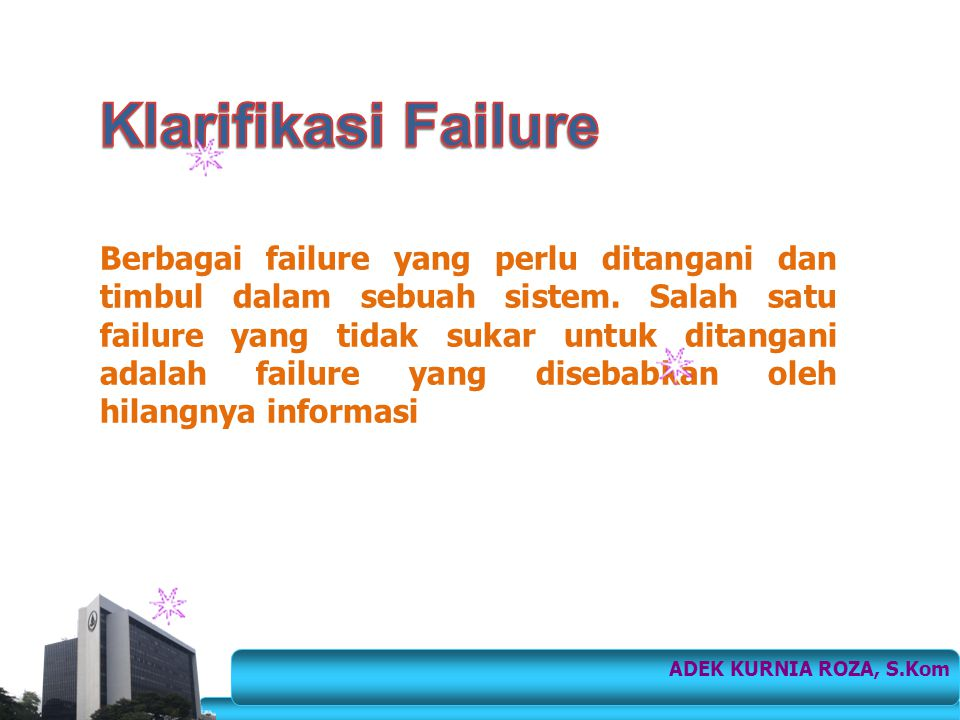 Berbagai failure yang perlu ditangani dan timbul dalam sebuah sistem. Salah satu failure yang tidak sukar untuk ditangani adalah failure yang disebabk