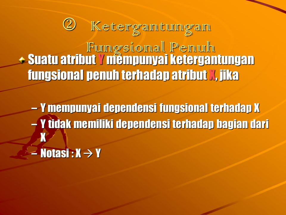 Ketergantungan transitif Ketergantungan transitif X  Y  Z –Atribut Z mempunyai dependensi transitif terhadap X bila: –Y memiliki dependensi fungsional terhadap X –Z memiliki dependensi fungsional terhadap Y