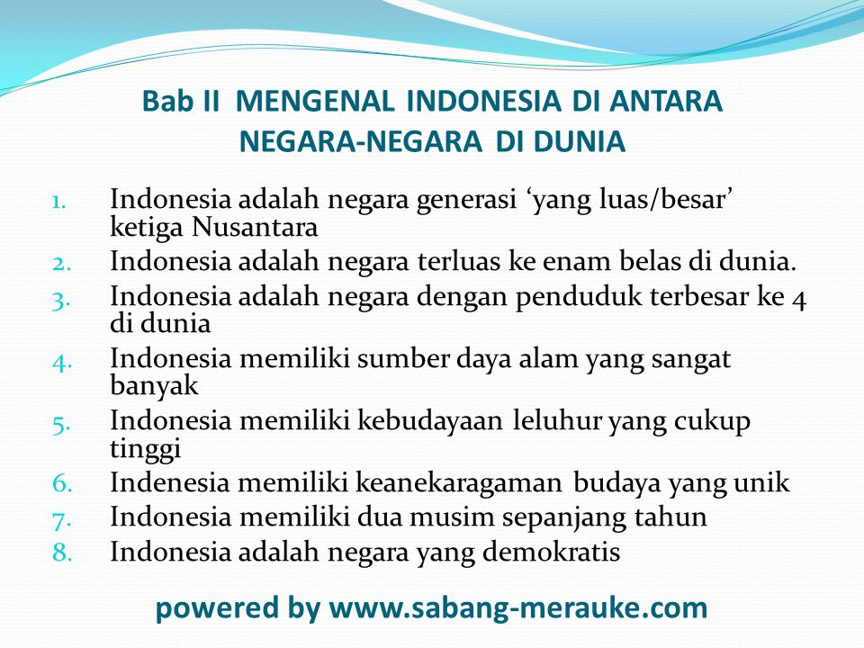 Bab II MENGENAL INDONESIA DI ANTARA NEGARA-NEGARA DI DUNIA 1. Indonesia adalah negara generasi 'yang luas/besar' ketiga Nusantara 2. Indonesia adalah