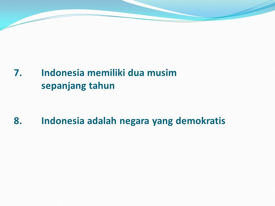 7.Indonesia memiliki dua musim sepanjang tahun 8. Indonesia adalah negara yang demokratis