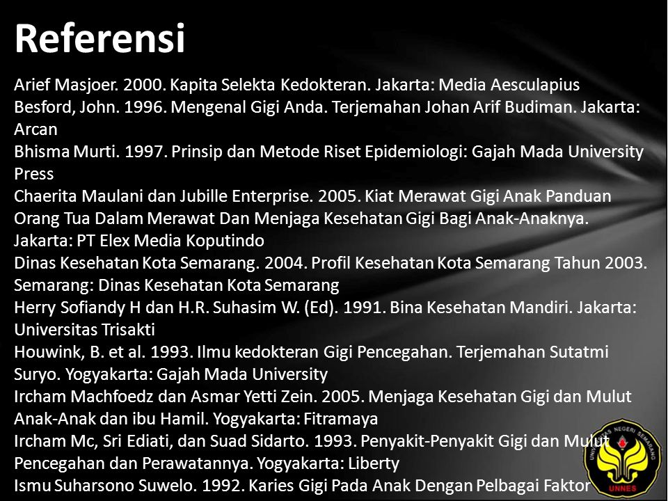 Referensi Arief Masjoer. 2000. Kapita Selekta Kedokteran. Jakarta: Media Aesculapius Besford, John. 1996. Mengenal Gigi Anda. Terjemahan Johan Arif Bu