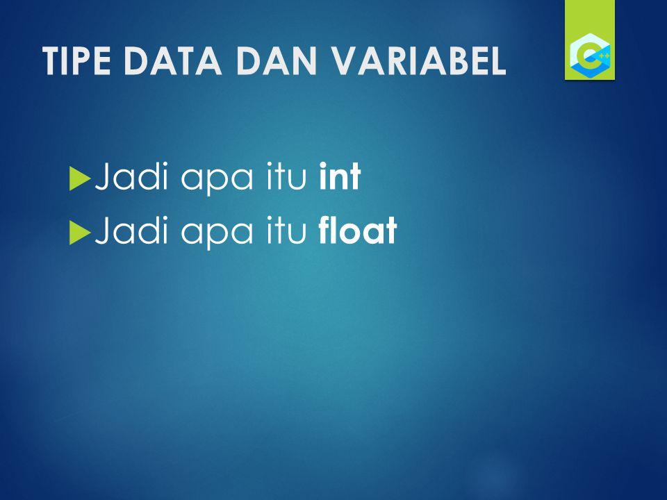 TIPE DATA DAN VARIABEL  Jadi apa itu int  Jadi apa itu float