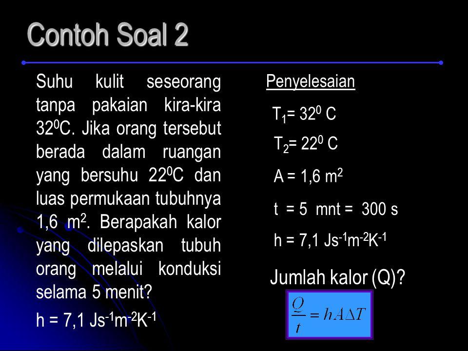 Contoh Soal 2 Suhu kulit seseorang tanpa pakaian kira-kira 32 0 C. Jika orang tersebut berada dalam ruangan yang bersuhu 22 0 C dan luas permukaan tub
