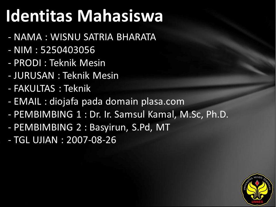 Identitas Mahasiswa - NAMA : WISNU SATRIA BHARATA - NIM : 5250403056 - PRODI : Teknik Mesin - JURUSAN : Teknik Mesin - FAKULTAS : Teknik - EMAIL : dio