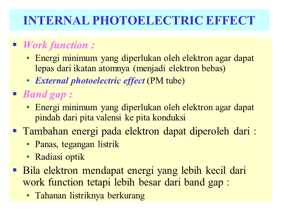 INTERNAL PHOTOELECTRIC EFFECT  Work function : Energi minimum yang diperlukan oleh elektron agar dapat lepas dari ikatan atomnya (menjadi elektron be