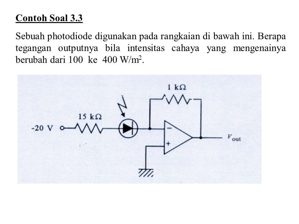 Contoh Soal 3.3 Sebuah photodiode digunakan pada rangkaian di bawah ini. Berapa tegangan outputnya bila intensitas cahaya yang mengenainya berubah dar