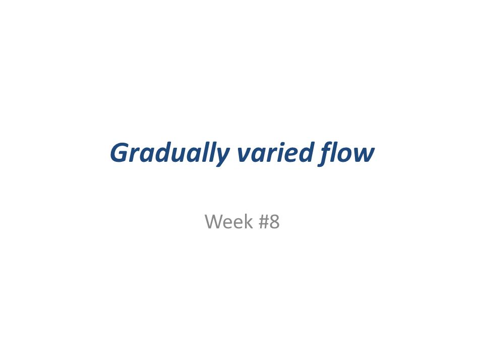 Gradually varied flow Week #8