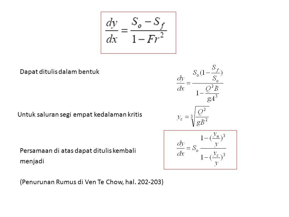 Dapat ditulis dalam bentuk Untuk saluran segi empat kedalaman kritis Persamaan di atas dapat ditulis kembali menjadi (Penurunan Rumus di Ven Te Chow,