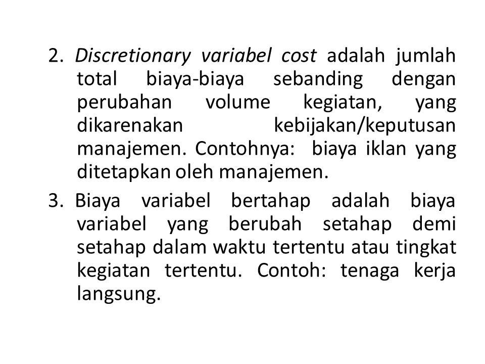 2. Discretionary variabel cost adalah jumlah total biaya-biaya sebanding dengan perubahan volume kegiatan, yang dikarenakan kebijakan/keputusan manaje