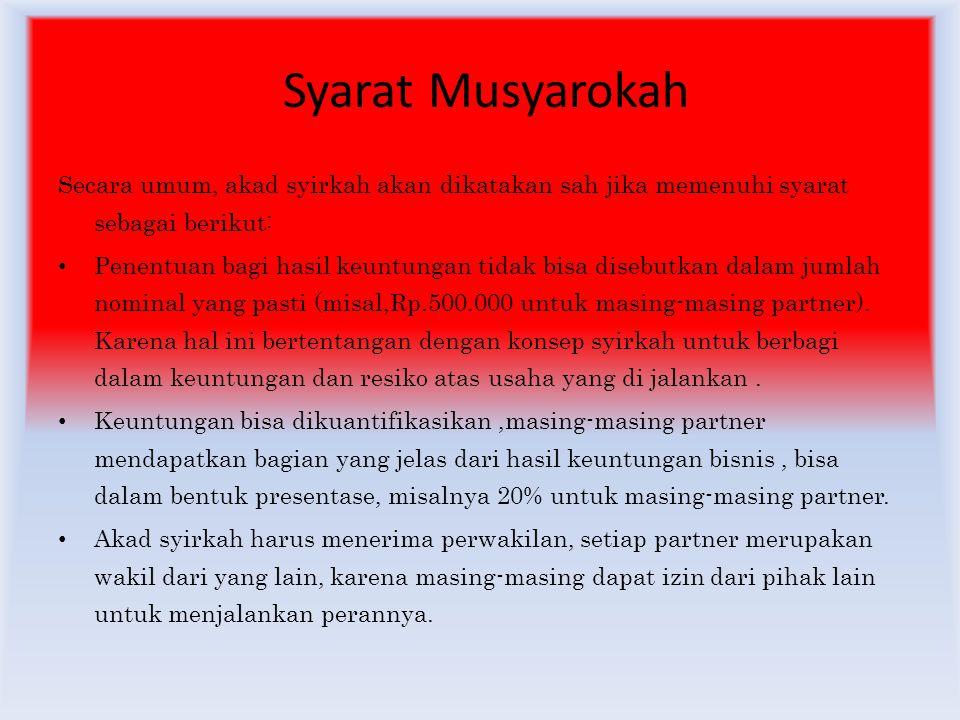 Syarat Musyarokah Secara umum, akad syirkah akan dikatakan sah jika memenuhi syarat sebagai berikut: Penentuan bagi hasil keuntungan tidak bisa disebu