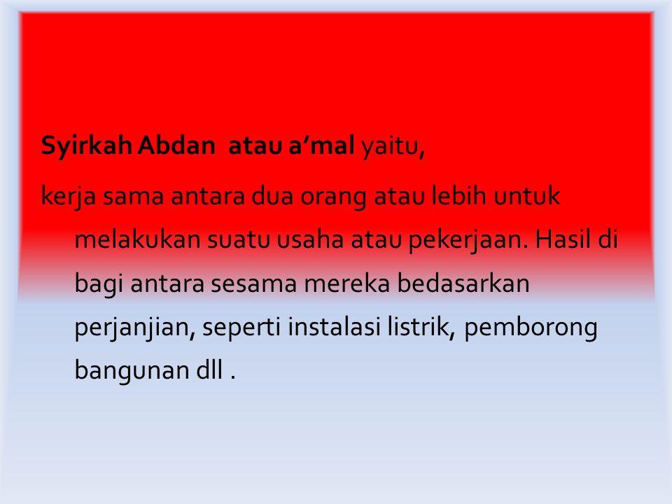 Syirkah Abdan atau a'mal yaitu, kerja sama antara dua orang atau lebih untuk melakukan suatu usaha atau pekerjaan.