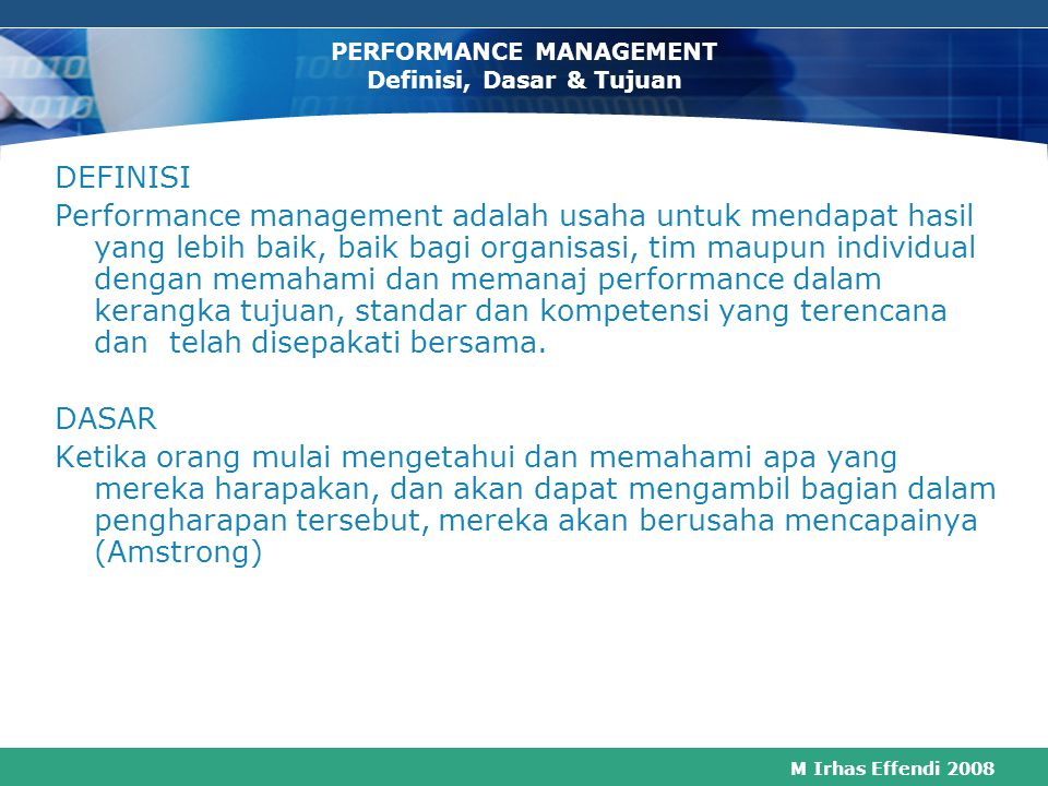 M Irhas Effendi 2008 GE experience on effects of interview  Criticism has negative effect on achievement of goals  Praise has little effect  Performance improves most when specific goals are set  Defensive resulting from critical appraisal leads to low performance  Coaching should be day to day, not once a year  Mutual goal setting, not criticism that improves performance  Interview is design for improving performance not for other purposes  Participation by employees in goal setting produces favorable results