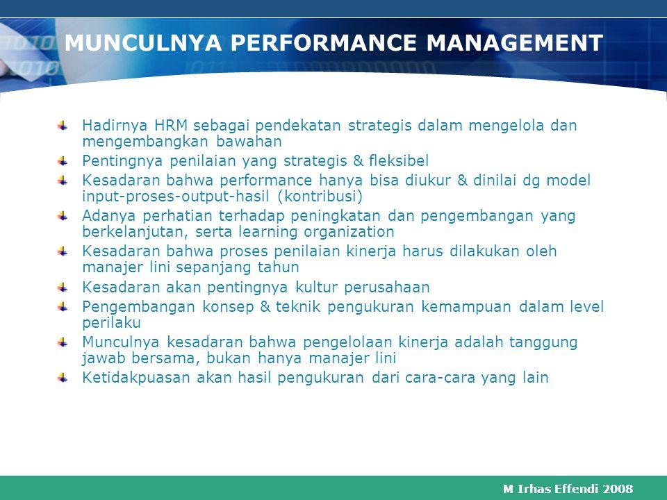 M Irhas Effendi 2008 Latar Belakang Performance Management Merit Rating Manajer menilai bawahan berdasar: 1.Pengetahuan akan tugas sekarang 2.Output e