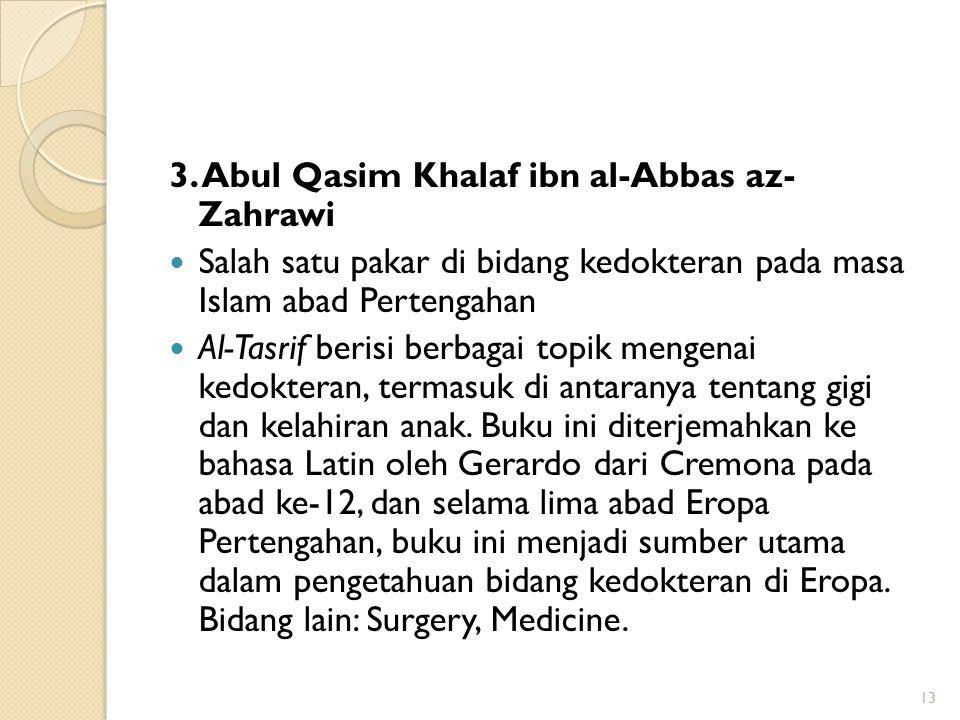 3. Abul Qasim Khalaf ibn al-Abbas az- Zahrawi Salah satu pakar di bidang kedokteran pada masa Islam abad Pertengahan Al-Tasrif berisi berbagai topik m