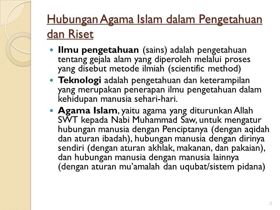 Hubungan Agama Islam dalam Pengetahuan dan Riset Ilmu pengetahuan (sains) adalah pengetahuan tentang gejala alam yang diperoleh melalui proses yang di