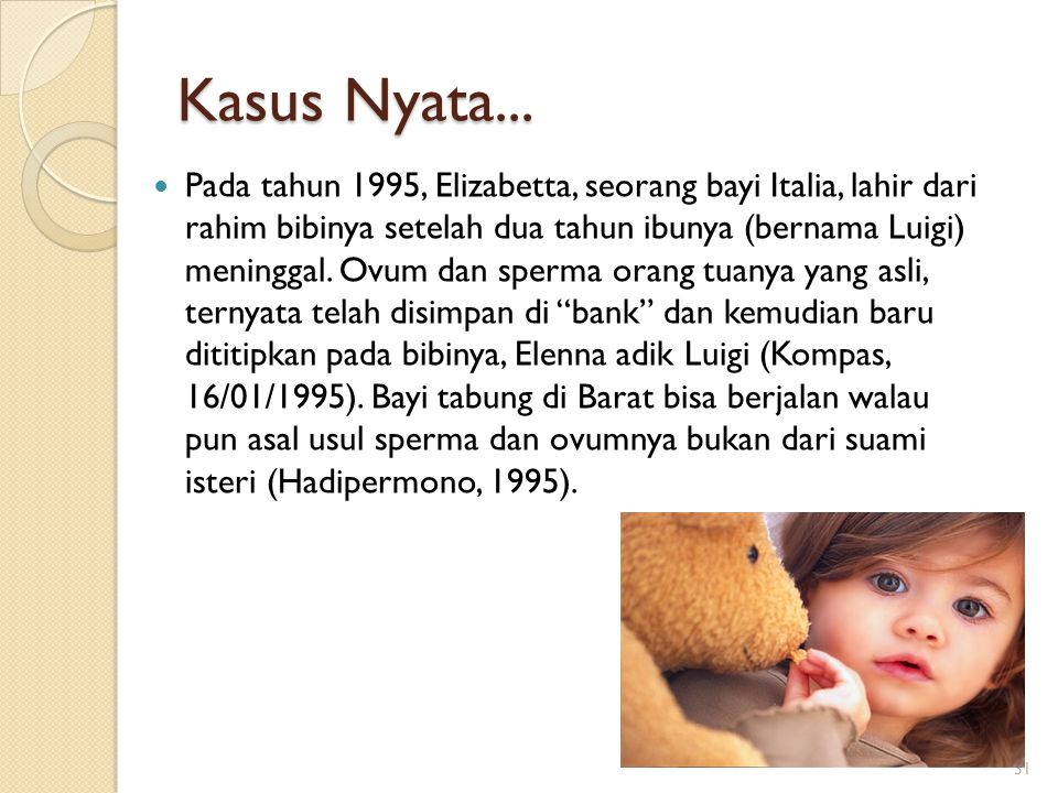 Kasus Nyata... Pada tahun 1995, Elizabetta, seorang bayi Italia, lahir dari rahim bibinya setelah dua tahun ibunya (bernama Luigi) meninggal. Ovum dan