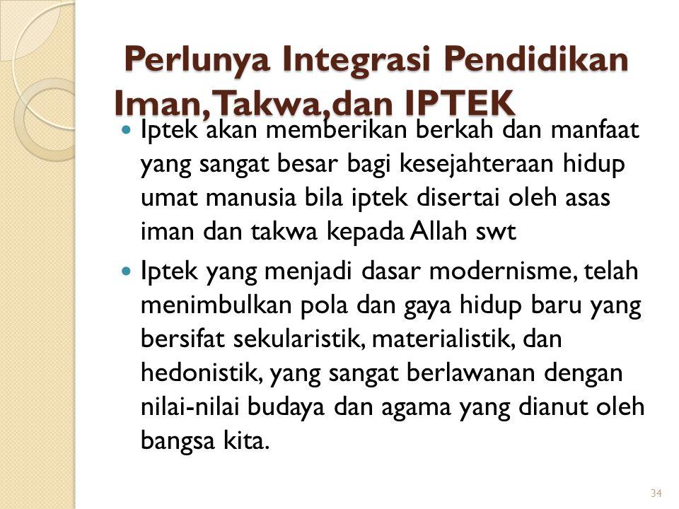 Perlunya Integrasi Pendidikan Iman,Takwa,dan IPTEK Perlunya Integrasi Pendidikan Iman,Takwa,dan IPTEK Iptek akan memberikan berkah dan manfaat yang sa