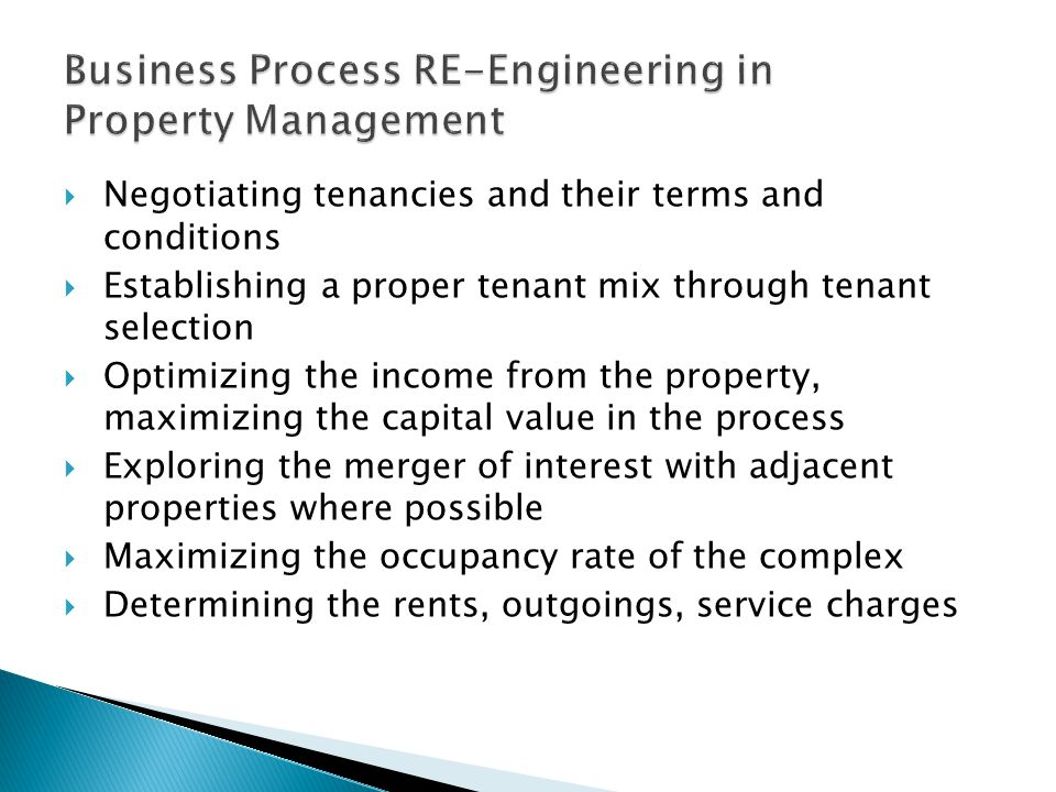 Negotiating tenancies and their terms and conditions  Establishing a proper tenant mix through tenant selection  Optimizing the income from the pr