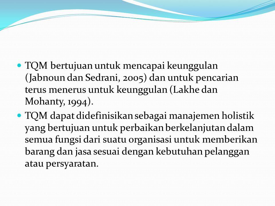 TQM bertujuan untuk mencapai keunggulan (Jabnoun dan Sedrani, 2005) dan untuk pencarian terus menerus untuk keunggulan (Lakhe dan Mohanty, 1994). TQM