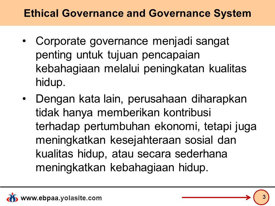 www.ebpaa.yolasite.com Ethical Governance and Governance System Persoalan utama: Pengelolaan organisasi yang tidak mengindahkan prinsip-prinsip GCG bisa menimbulkan kerusakan ekonomi, sosial, politik, serta alam (natural resources) secara dramatis.
