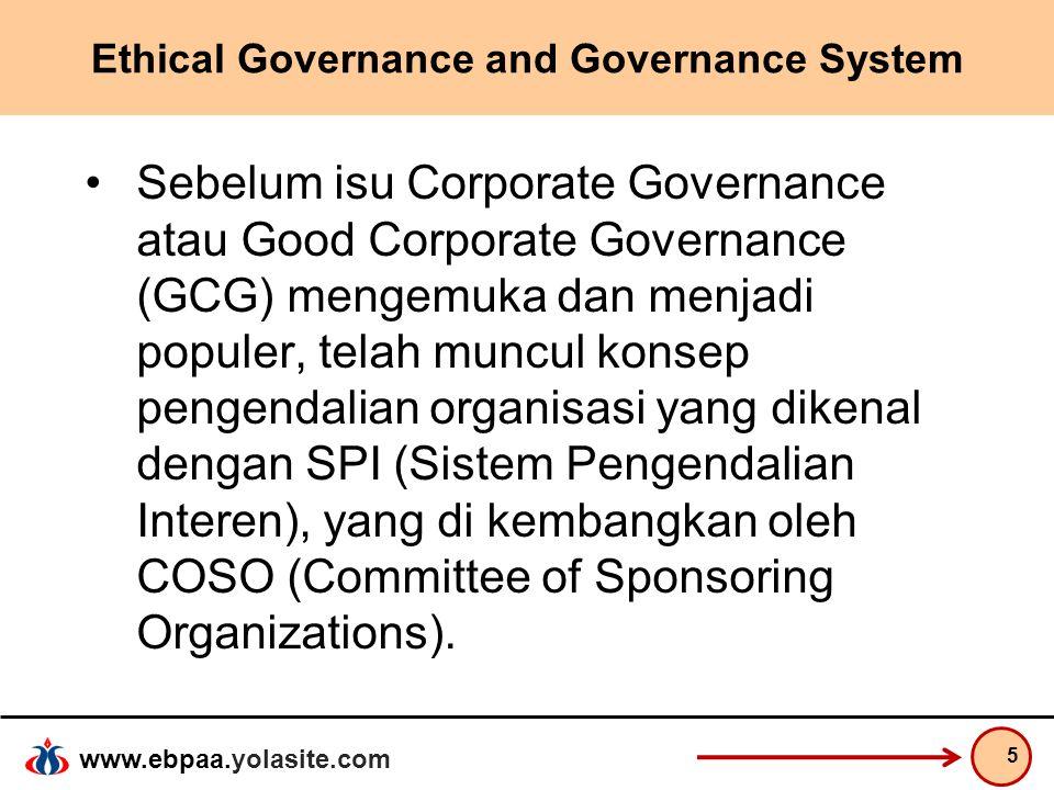 www.ebpaa.yolasite.com Ethical Governance and Governance System Sebelum isu Corporate Governance atau Good Corporate Governance (GCG) mengemuka dan me