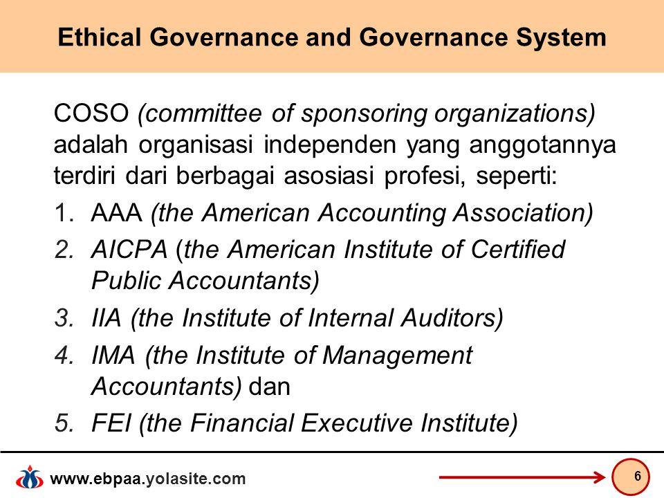 www.ebpaa.yolasite.com Ethical Governance and Governance System COSO merumuskan konsep Sistem Pengendalian Interen (SPI) untuk perusahaan-perusahaan publik, yaitu yang menjual sahamnya di bursa saham.