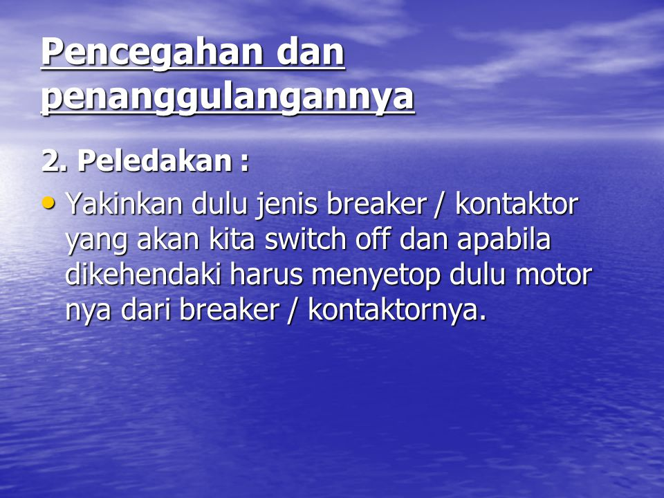 Pencegahan dan penanggulangannya 2. Peledakan : Yakinkan dulu jenis breaker / kontaktor yang akan kita switch off dan apabila dikehendaki harus menyet
